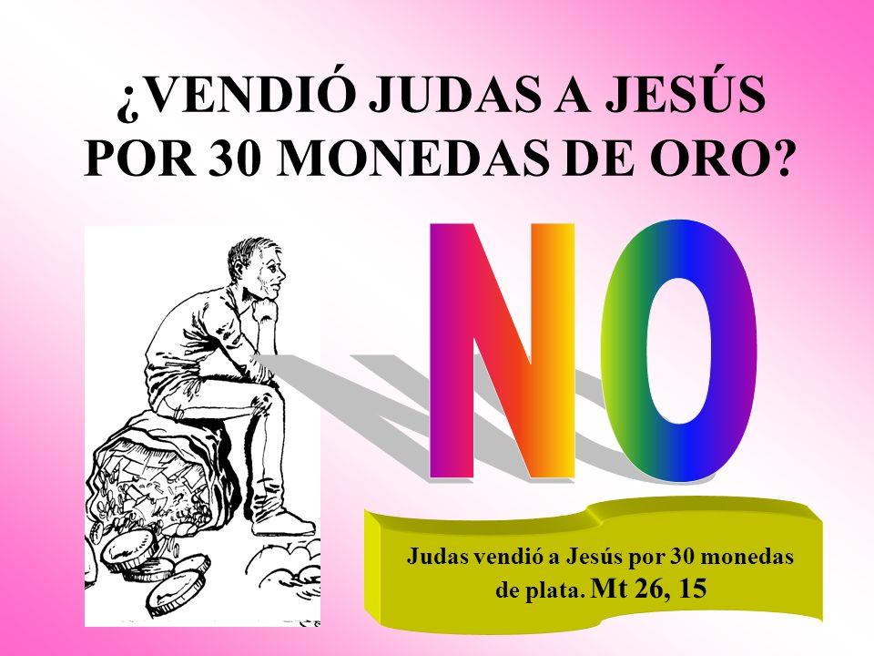 ¿VENDIÓ JUDAS A JESÚS POR 30 MONEDAS DE ORO.Judas vendió a Jesús por 30 monedas de plata.