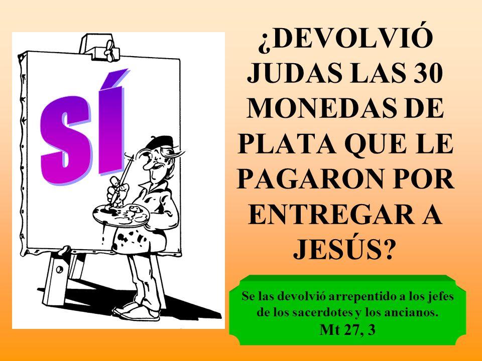 ¿DEVOLVIÓ JUDAS LAS 30 MONEDAS DE PLATA QUE LE PAGARON POR ENTREGAR A JESÚS.