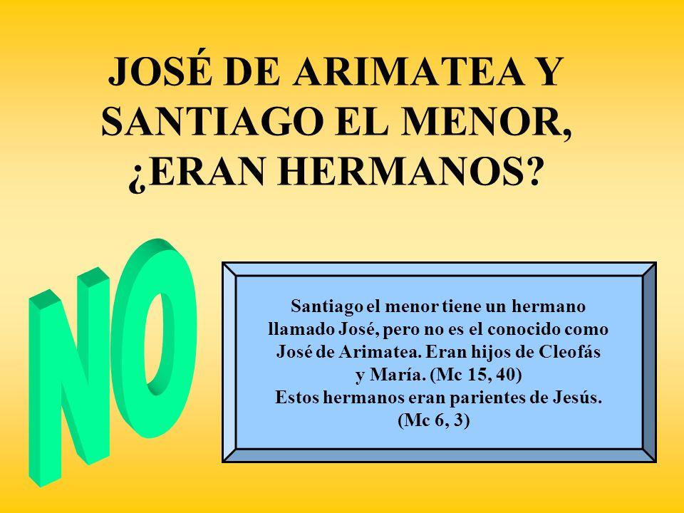 JOSÉ DE ARIMATEA Y SANTIAGO EL MENOR, ¿ERAN HERMANOS? Santiago el menor tiene un hermano llamado José, pero no es el conocido como José de Arimatea. E