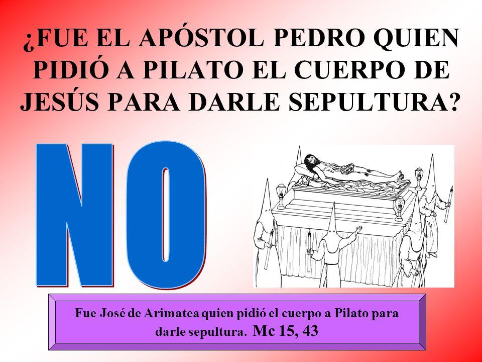 ¿FUE EL APÓSTOL PEDRO QUIEN PIDIÓ A PILATO EL CUERPO DE JESÚS PARA DARLE SEPULTURA? Fue José de Arimatea quien pidió el cuerpo a Pilato para darle sep