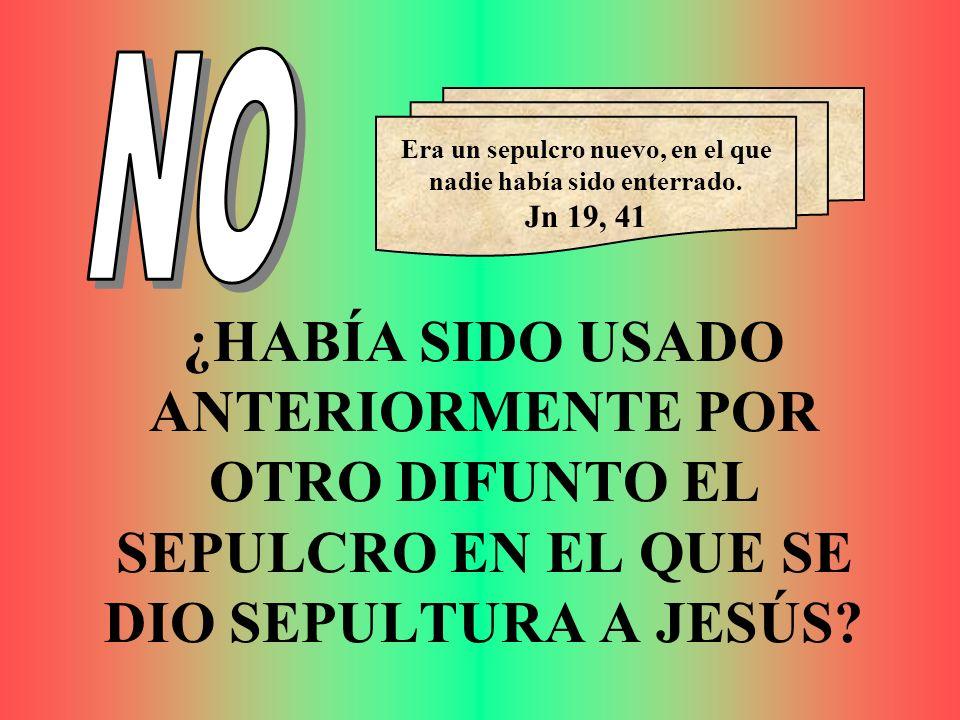 ¿HABÍA SIDO USADO ANTERIORMENTE POR OTRO DIFUNTO EL SEPULCRO EN EL QUE SE DIO SEPULTURA A JESÚS? Era un sepulcro nuevo, en el que nadie había sido ent