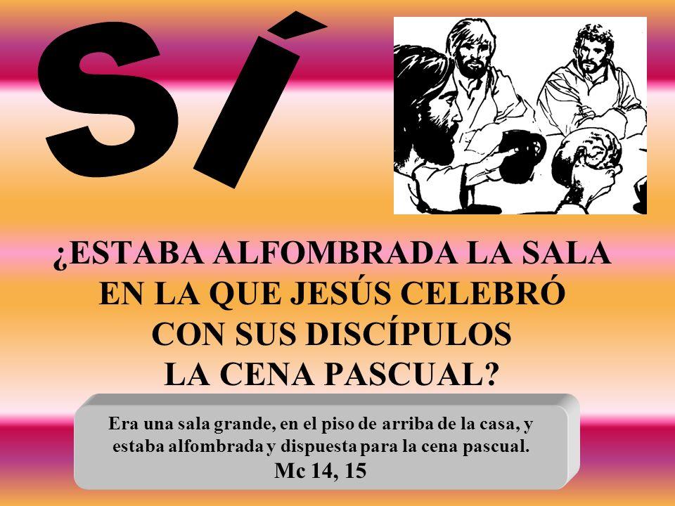 ¿ESTABA ALFOMBRADA LA SALA EN LA QUE JESÚS CELEBRÓ CON SUS DISCÍPULOS LA CENA PASCUAL.