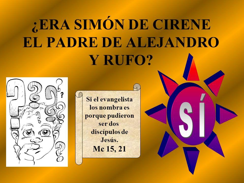¿ERA SIMÓN DE CIRENE EL PADRE DE ALEJANDRO Y RUFO? Si el evangelista los nombra es porque pudieron ser dos discípulos de Jesús. Mc 15, 21