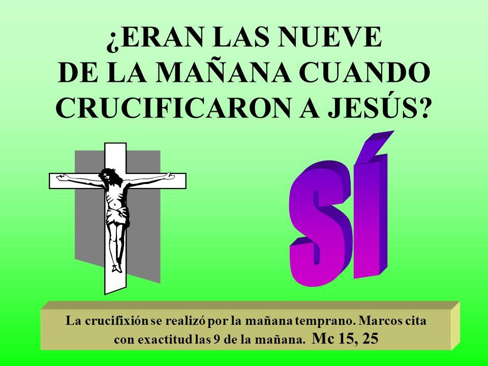 ¿ERAN LAS NUEVE DE LA MAÑANA CUANDO CRUCIFICARON A JESÚS? La crucifixión se realizó por la mañana temprano. Marcos cita con exactitud las 9 de la maña