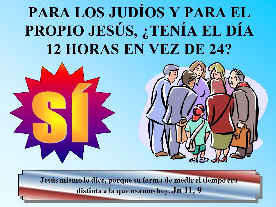 PARA LOS JUDÍOS Y PARA EL PROPIO JESÚS, ¿TENÍA EL DÍA 12 HORAS EN VEZ DE 24.