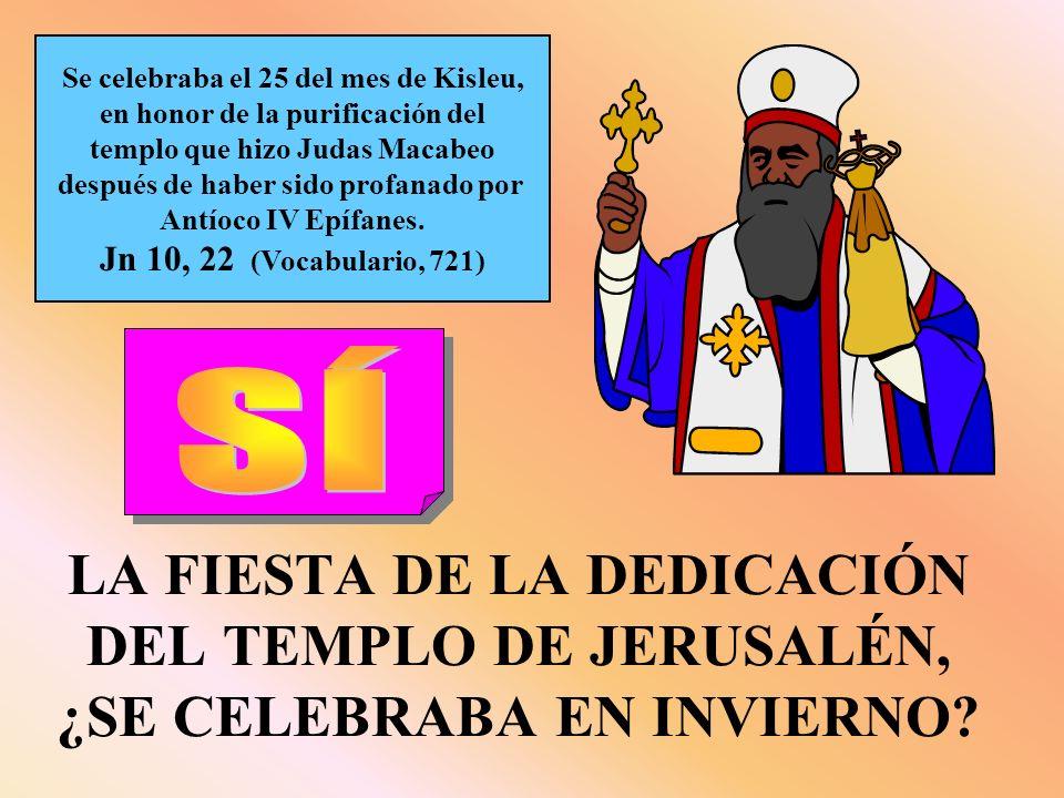LA FIESTA DE LA DEDICACIÓN DEL TEMPLO DE JERUSALÉN, ¿SE CELEBRABA EN INVIERNO? Se celebraba el 25 del mes de Kisleu, en honor de la purificación del t