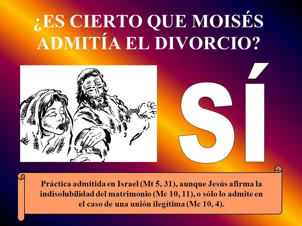 ¿ES CIERTO QUE MOISÉS ADMITÍA EL DIVORCIO? Práctica admitida en Israel (Mt 5, 31), aunque Jesús afirma la indisolubilidad del matrimonio (Mc 10, 11),