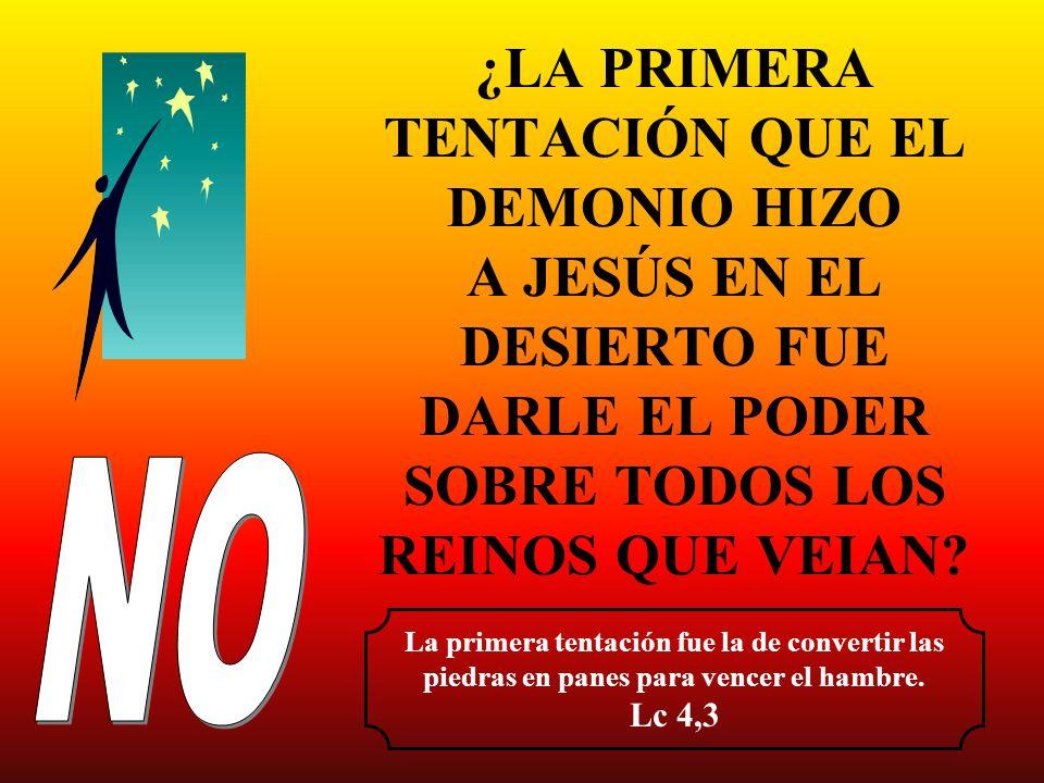 ¿LA PRIMERA TENTACIÓN QUE EL DEMONIO HIZO A JESÚS EN EL DESIERTO FUE DARLE EL PODER SOBRE TODOS LOS REINOS QUE VEIAN? La primera tentación fue la de c