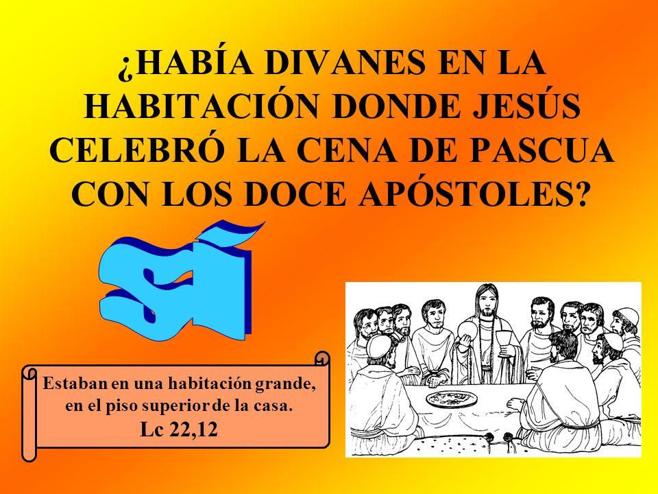 ¿HABÍA DIVANES EN LA HABITACIÓN DONDE JESÚS CELEBRÓ LA CENA DE PASCUA CON LOS DOCE APÓSTOLES? Estaban en una habitación grande, en el piso superior de