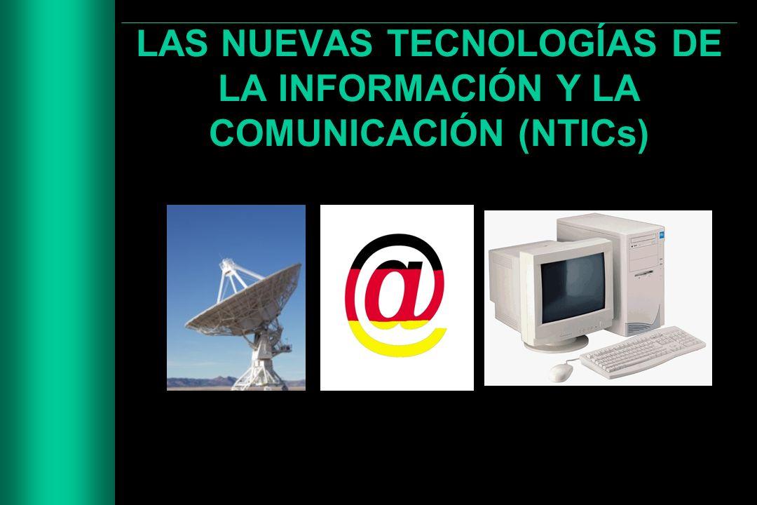 LAS NUEVAS TECNOLOGÍAS DE LA INFORMACIÓN Y LA COMUNICACIÓN (NTICs)