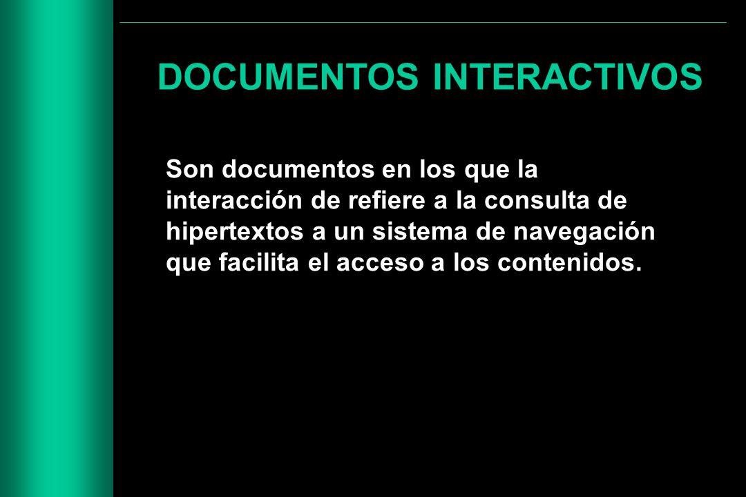 DOCUMENTOS INTERACTIVOS Son documentos en los que la interacción de refiere a la consulta de hipertextos a un sistema de navegación que facilita el ac