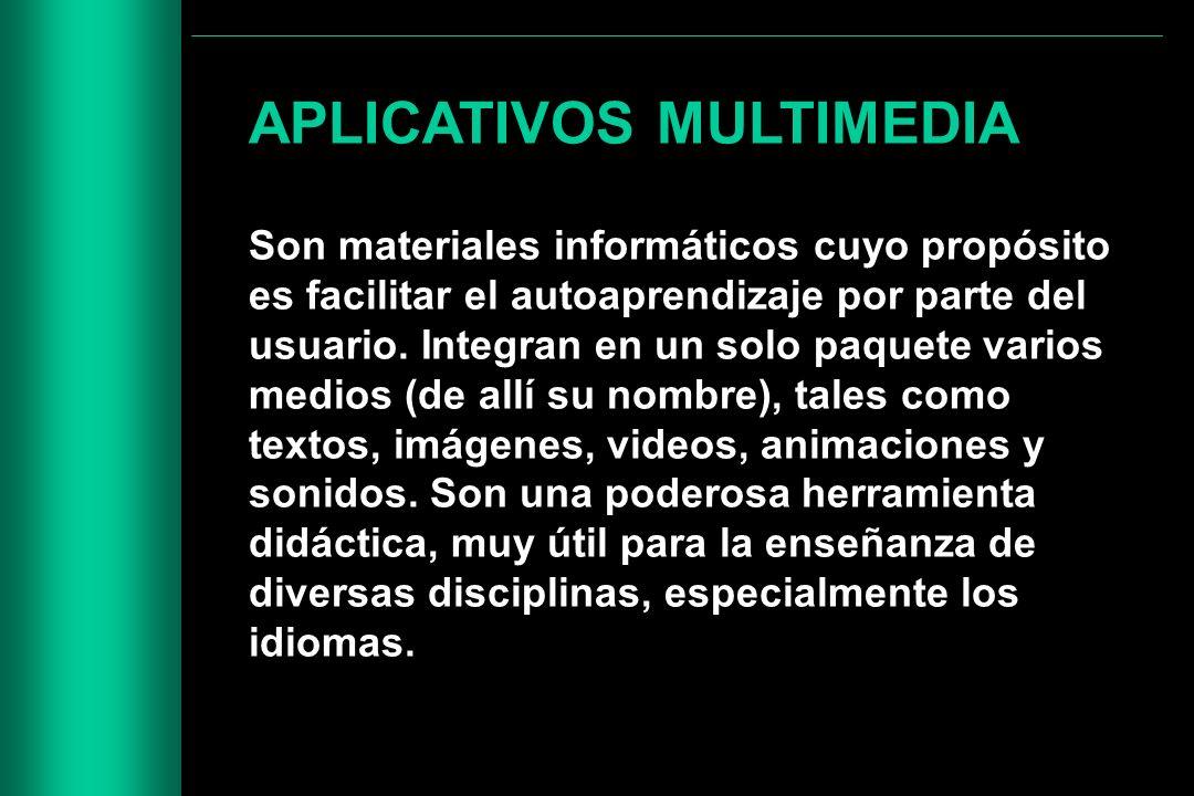 APLICATIVOS MULTIMEDIA Son materiales informáticos cuyo propósito es facilitar el autoaprendizaje por parte del usuario. Integran en un solo paquete v