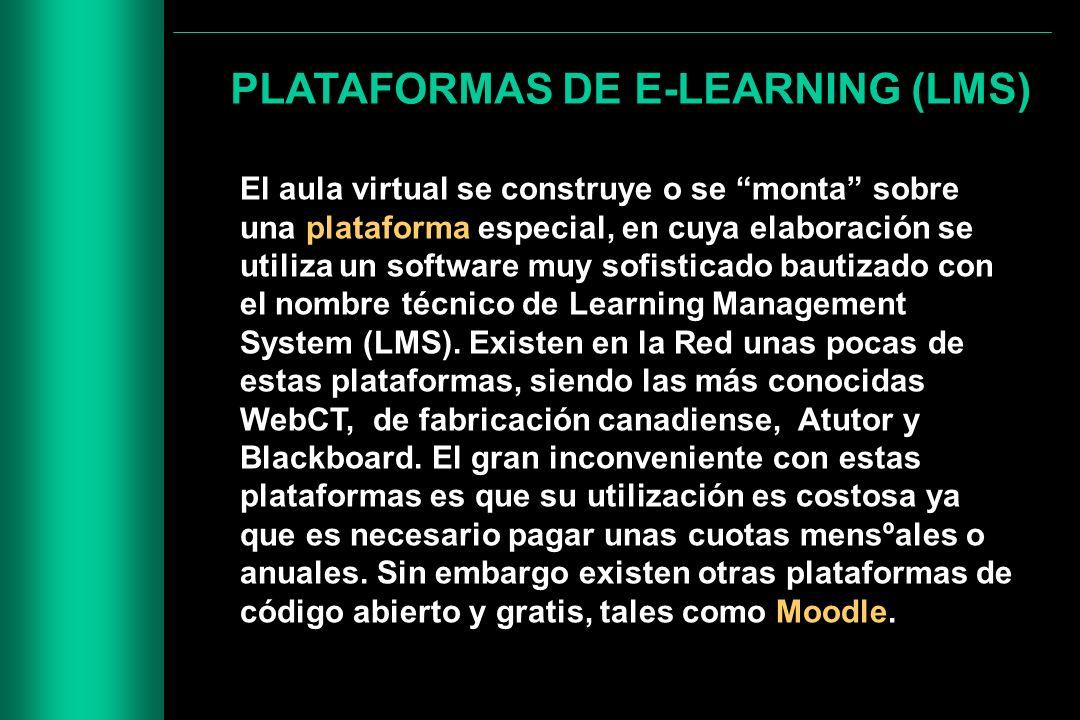 PLATAFORMAS DE E-LEARNING (LMS) El aula virtual se construye o se monta sobre una plataforma especial, en cuya elaboración se utiliza un software muy