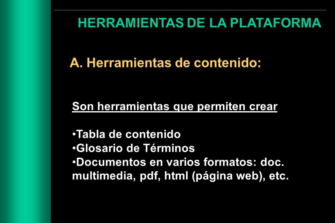 HERRAMIENTAS DE LA PLATAFORMA A. Herramientas de contenido: Son herramientas que permiten crear Tabla de contenido Glosario de Términos Documentos en