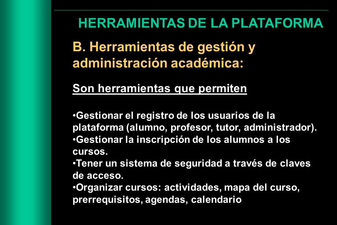 HERRAMIENTAS DE LA PLATAFORMA B. Herramientas de gestión y administración académica: Son herramientas que permiten Gestionar el registro de los usuari