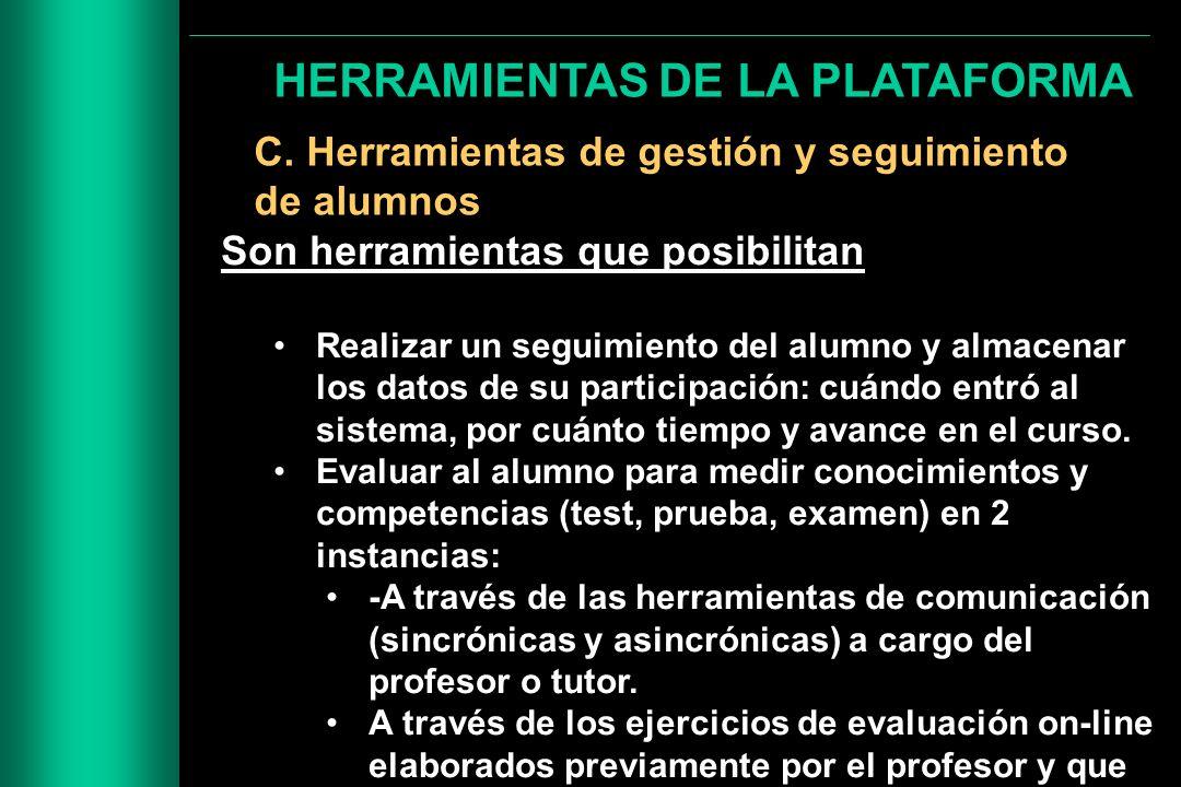HERRAMIENTAS DE LA PLATAFORMA C. Herramientas de gestión y seguimiento de alumnos Son herramientas que posibilitan Realizar un seguimiento del alumno