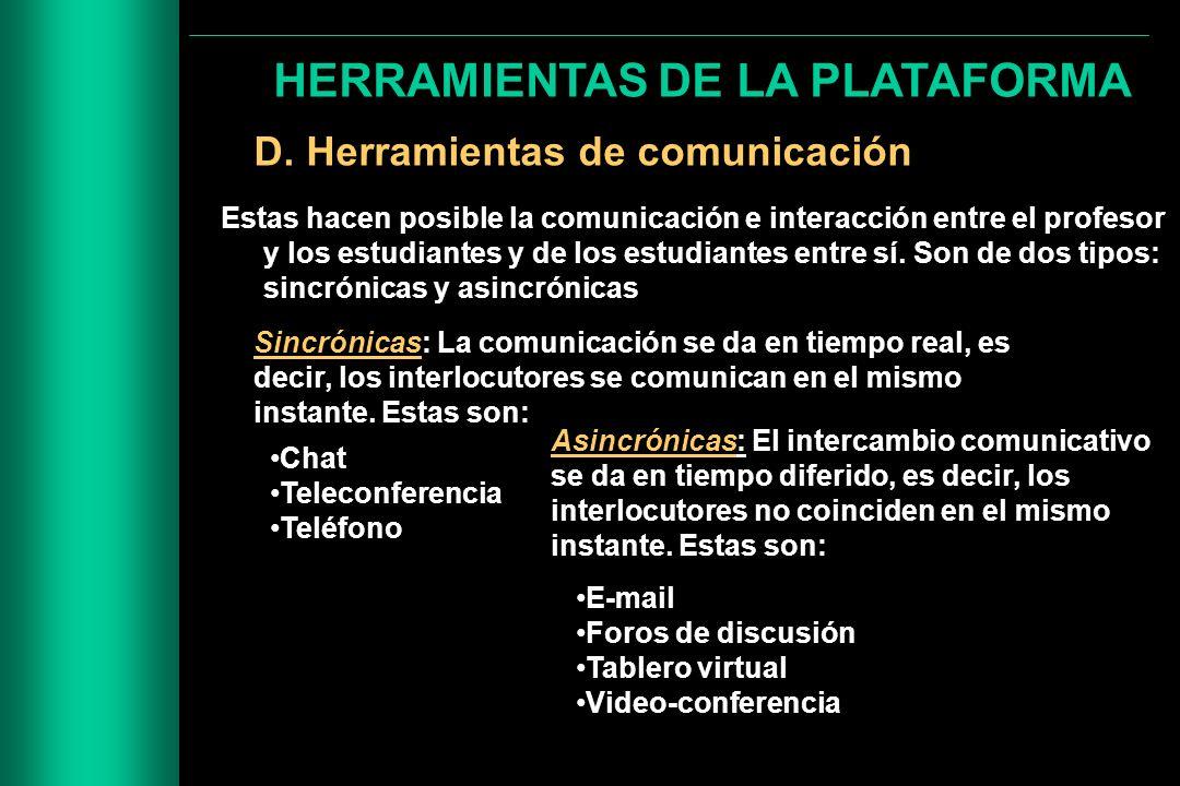 HERRAMIENTAS DE LA PLATAFORMA D. Herramientas de comunicación Estas hacen posible la comunicación e interacción entre el profesor y los estudiantes y
