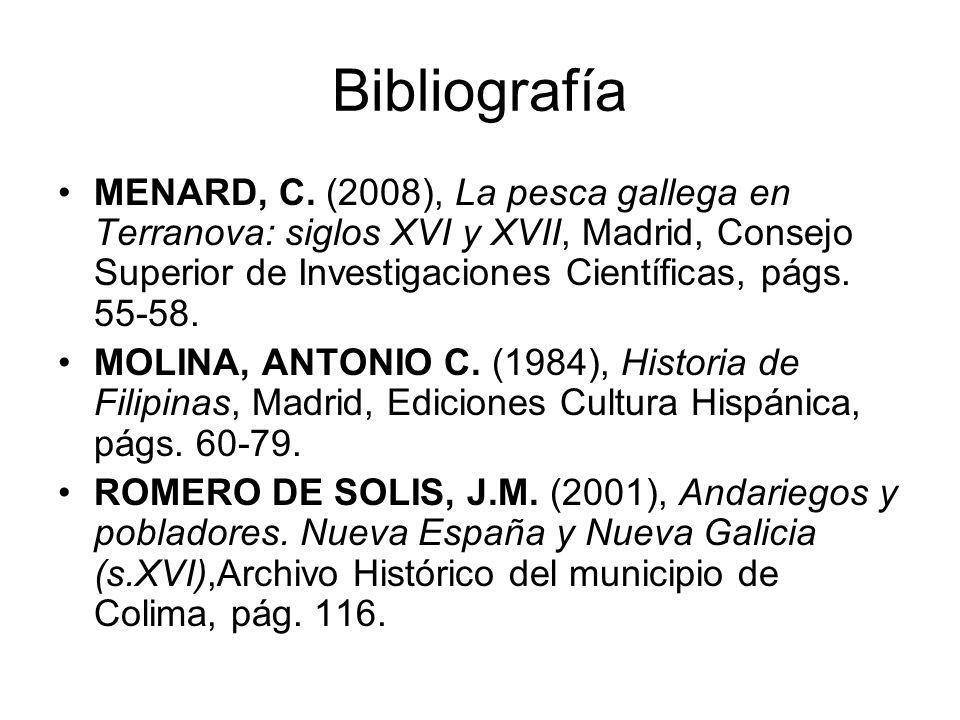 Bibliografía MENARD, C. (2008), La pesca gallega en Terranova: siglos XVI y XVII, Madrid, Consejo Superior de Investigaciones Científicas, págs. 55-58