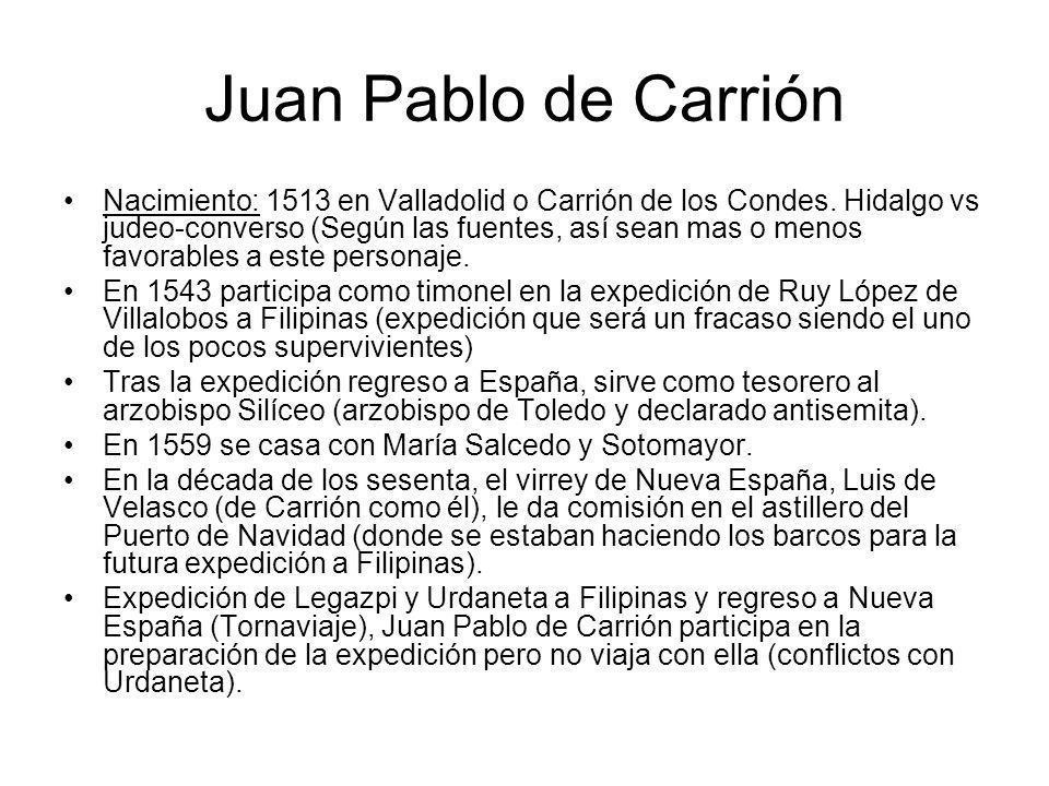 Juan Pablo de Carrión Nacimiento: 1513 en Valladolid o Carrión de los Condes. Hidalgo vs judeo-converso (Según las fuentes, así sean mas o menos favor