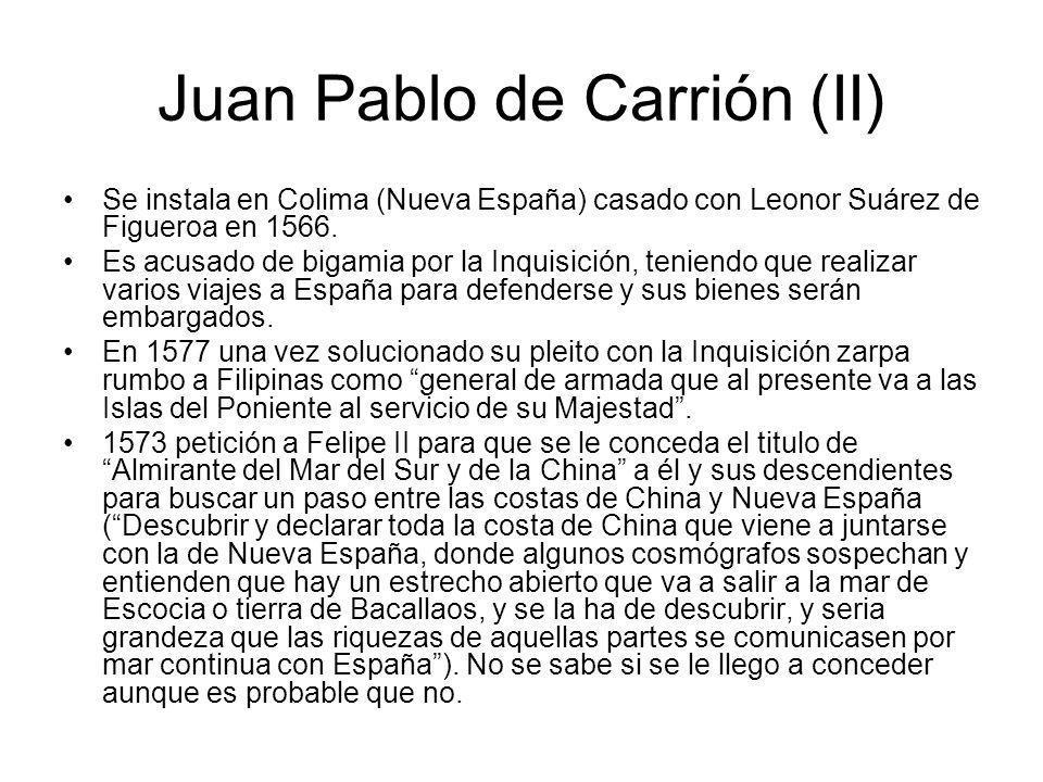 Juan Pablo de Carrión (II) Se instala en Colima (Nueva España) casado con Leonor Suárez de Figueroa en 1566. Es acusado de bigamia por la Inquisición,