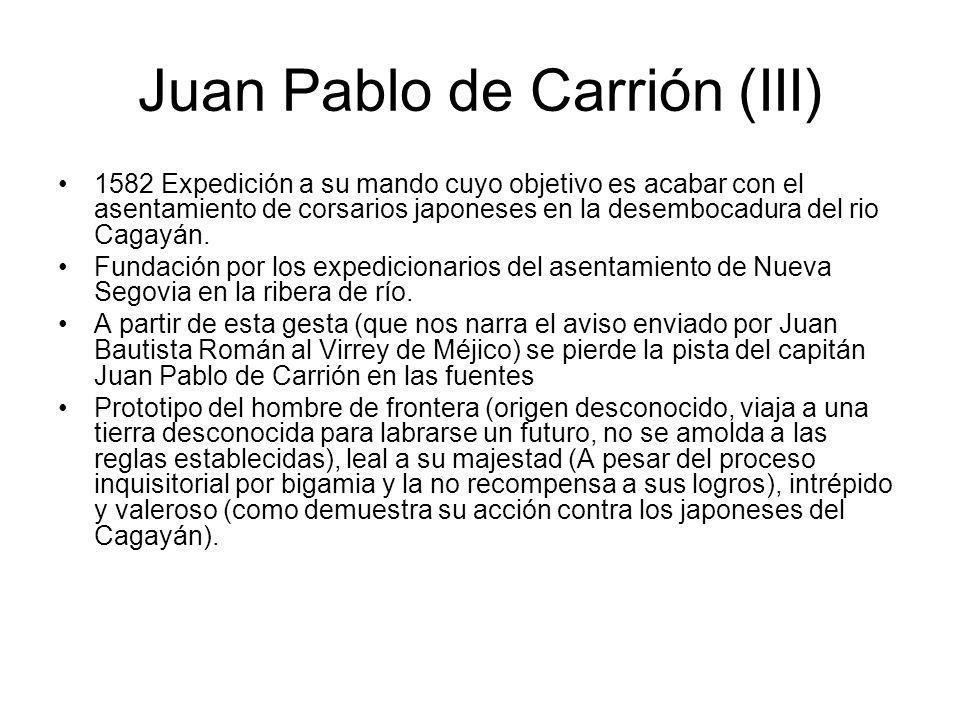 Juan Pablo de Carrión (III) 1582 Expedición a su mando cuyo objetivo es acabar con el asentamiento de corsarios japoneses en la desembocadura del rio