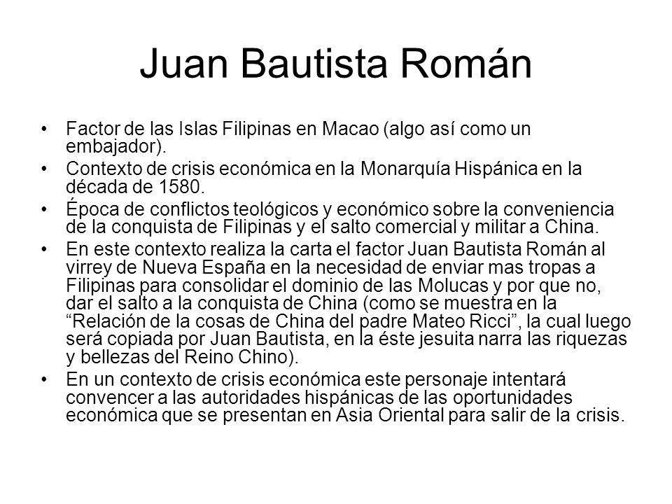 Juan Bautista Román Factor de las Islas Filipinas en Macao (algo así como un embajador). Contexto de crisis económica en la Monarquía Hispánica en la