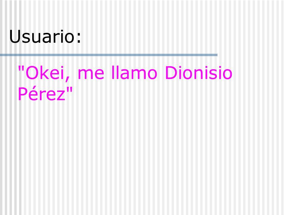 Okei, me llamo Dionisio Pérez Usuario: