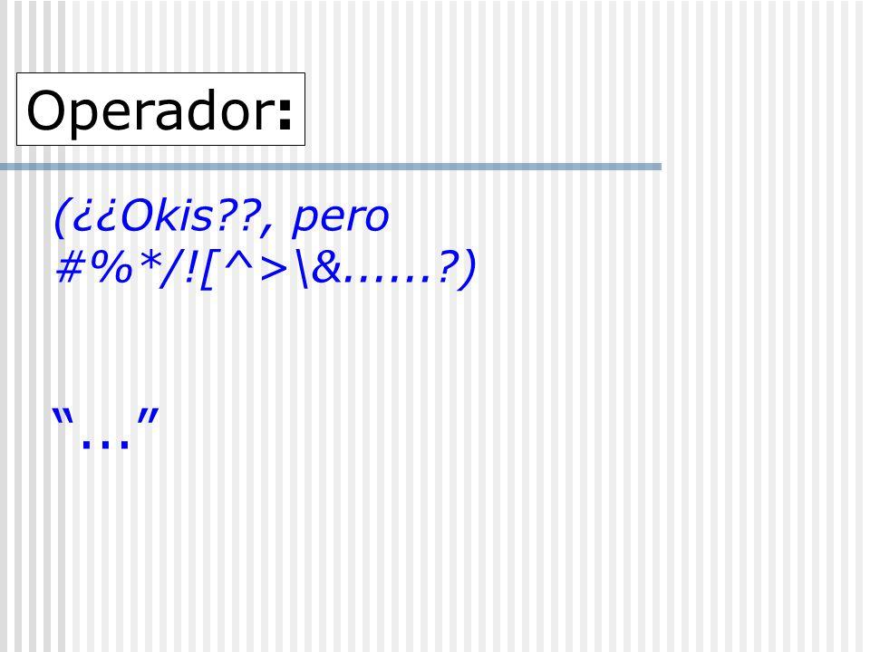 (¿¿Okis??, pero #%*/![^>\&......?)... Operador: