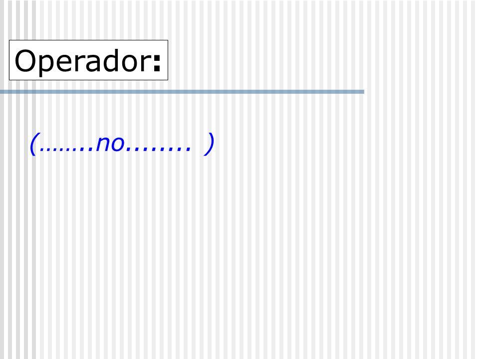 (……..no........ ) Operador: