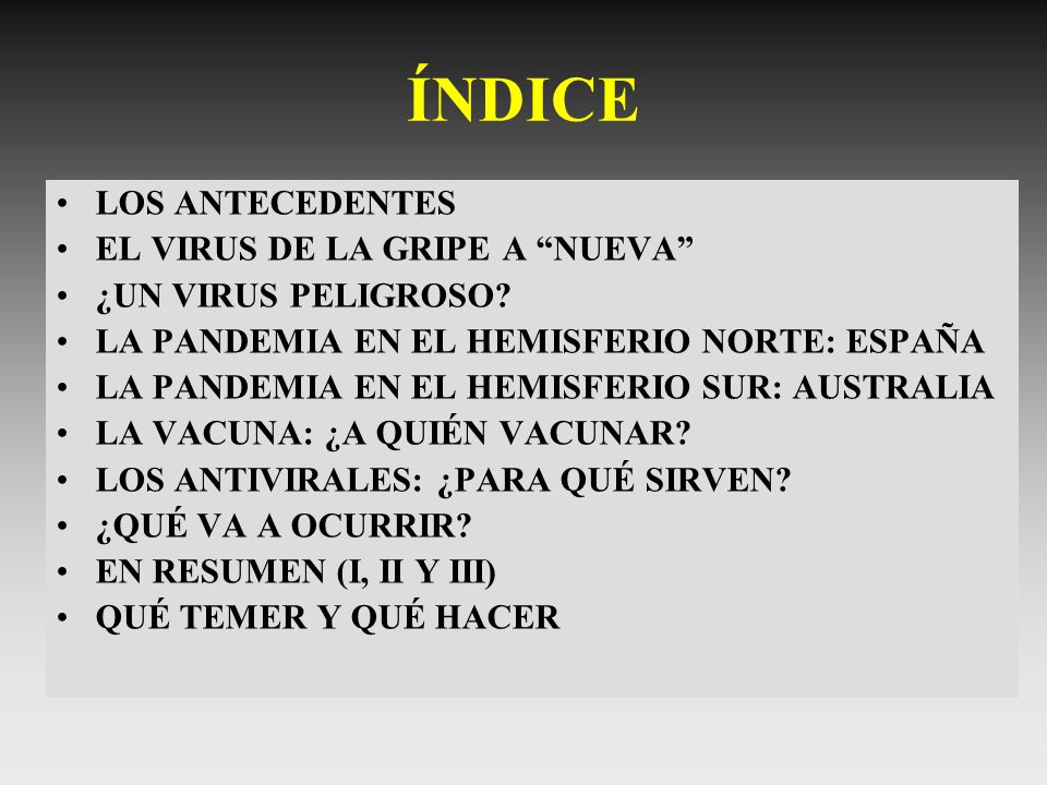 LOS ANTECEDENTES EL VIRUS DE LA GRIPE A NUEVA ¿UN VIRUS PELIGROSO? LA PANDEMIA EN EL HEMISFERIO NORTE: ESPAÑA LA PANDEMIA EN EL HEMISFERIO SUR: AUSTRA