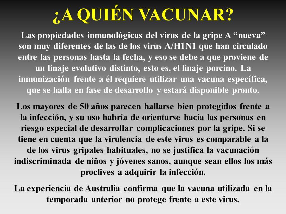 ¿A QUIÉN VACUNAR? Las propiedades inmunológicas del virus de la gripe A nueva son muy diferentes de las de los virus A/H1N1 que han circulado entre la