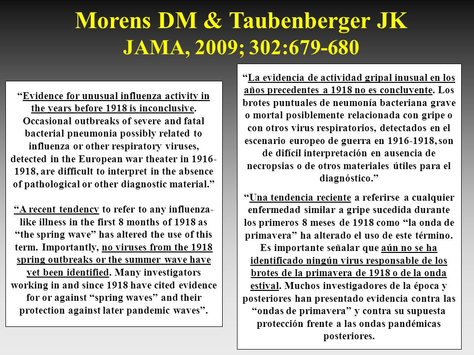 Morens DM & Taubenberger JK JAMA, 2009; 302:679-680 Evidence for unusual influenza activity in the years before 1918 is inconclusive. Occasional outbr