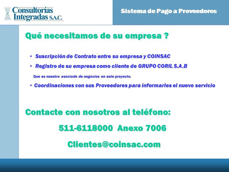 Sistema de Pago a Proveedores Qué necesitamos de su empresa ? Suscripción de Contrato entre su empresa y COINSAC Suscripción de Contrato entre su empr
