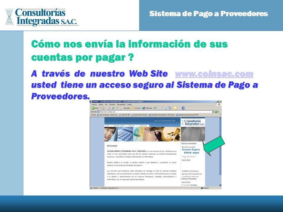 Cómo nos envía la información de sus cuentas por pagar ? Sistema de Pago a Proveedores A través de nuestro Web Site www.coinsac.com usted tiene un acc
