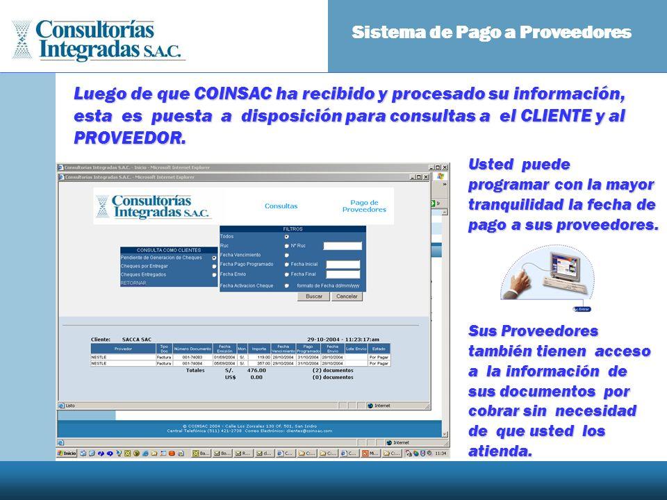 Sistema de Pago a Proveedores Usted puede programar con la mayor tranquilidad la fecha de pago a sus proveedores. Luego de que COINSAC ha recibido y p