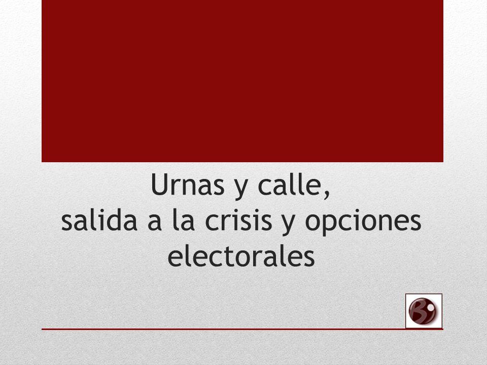 Urnas y calle, salida a la crisis y opciones electorales