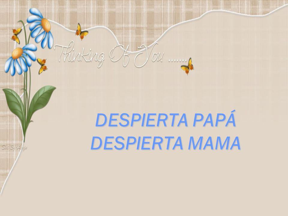 DESPIERTA PAPÁ DESPIERTA MAMA