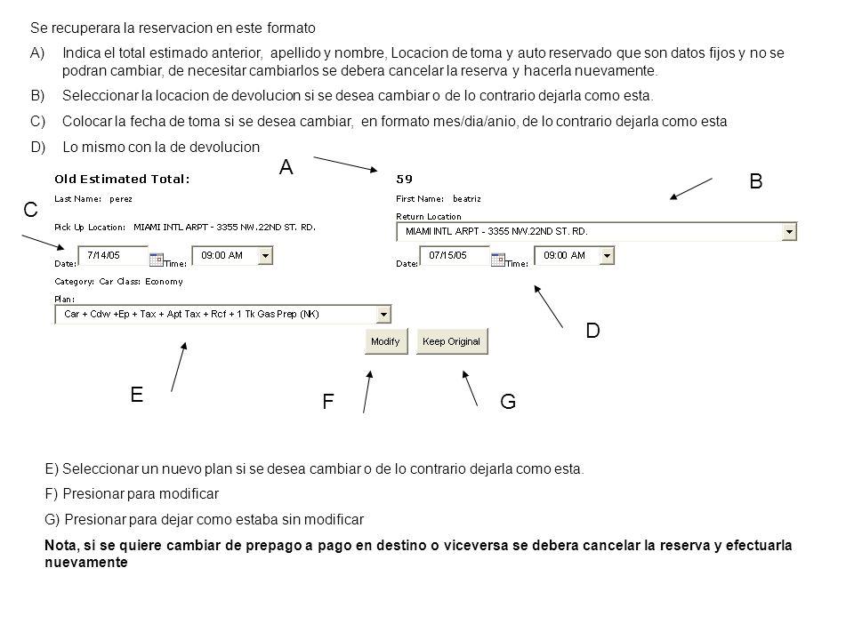 C A B D E FG Se recuperara la reservacion en este formato A)Indica el total estimado anterior, apellido y nombre, Locacion de toma y auto reservado qu