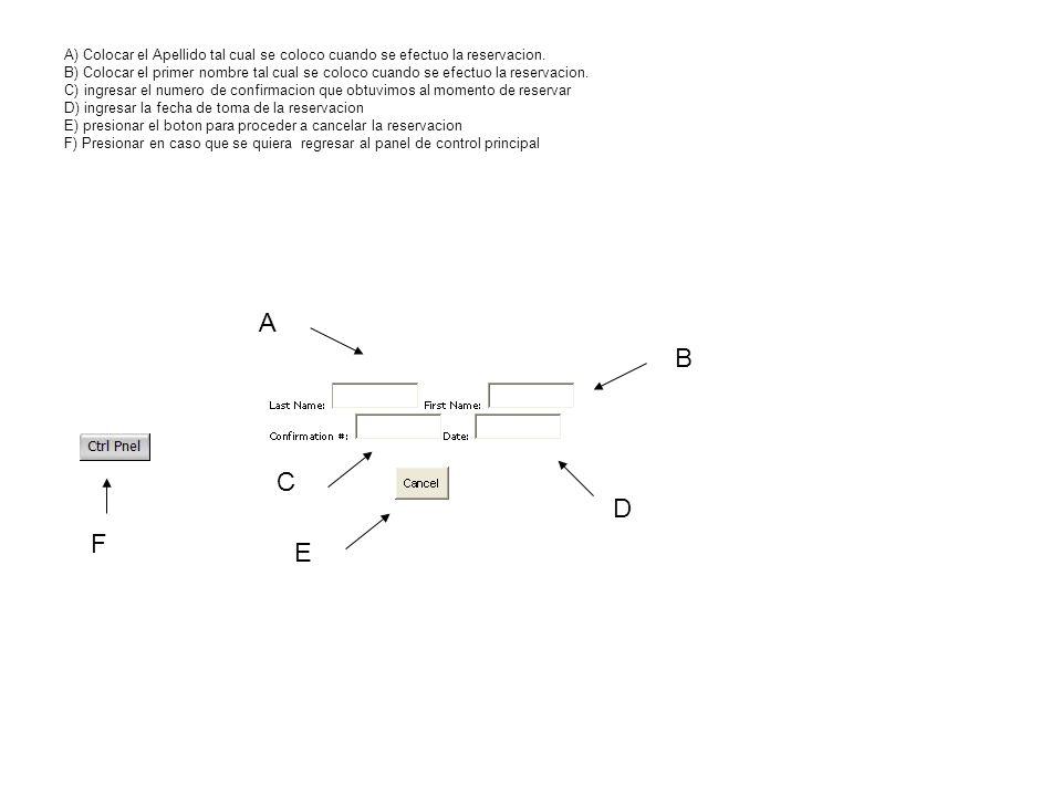 A) Colocar el Apellido tal cual se coloco cuando se efectuo la reservacion. B) Colocar el primer nombre tal cual se coloco cuando se efectuo la reserv
