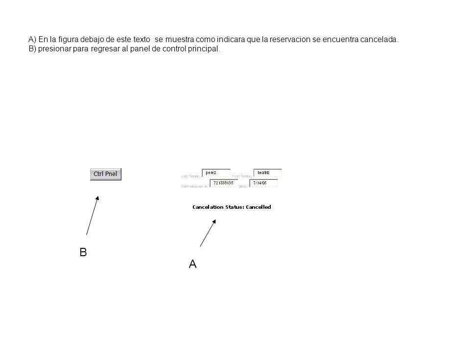 A) En la figura debajo de este texto se muestra como indicara que la reservacion se encuentra cancelada. B) presionar para regresar al panel de contro