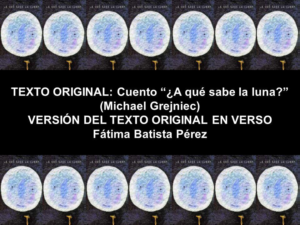 TEXTO ORIGINAL: Cuento ¿A qué sabe la luna? (Michael Grejniec) VERSIÓN DEL TEXTO ORIGINAL EN VERSO Fátima Batista Pérez