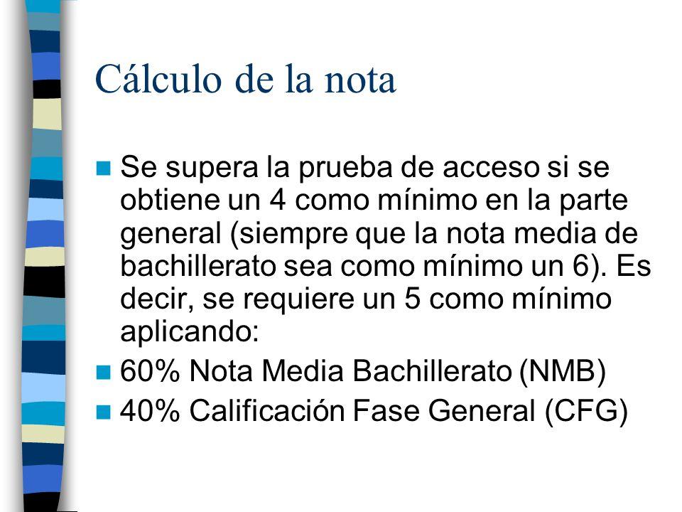 Cálculo de la nota Se supera la prueba de acceso si se obtiene un 4 como mínimo en la parte general (siempre que la nota media de bachillerato sea como mínimo un 6).