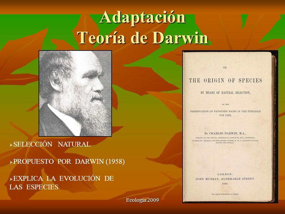 Adaptación Teoría de Darwin Ecología 2009 SELECCIÓN NATURAL PROPUESTO POR DARWIN (1958) EXPLICA LA EVOLUCIÓN DE LAS ESPECIES