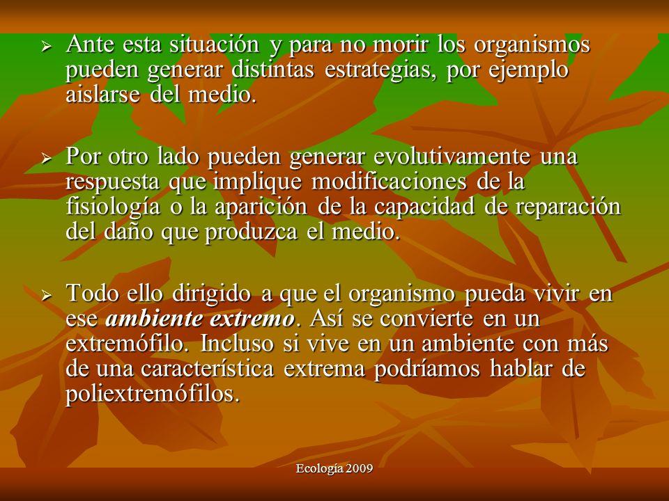 Ecología 2009 Ante esta situación y para no morir los organismos pueden generar distintas estrategias, por ejemplo aislarse del medio. Ante esta situa