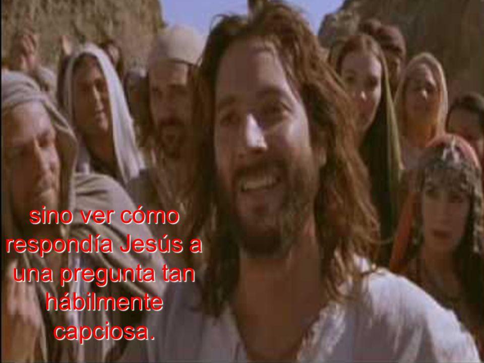 Como en otras ocasiones a los fariseos no les interesaba mayormente la institución del matrimonio, o los derechos de la mujer, acaso ni siquiera los del hombre en este caso,