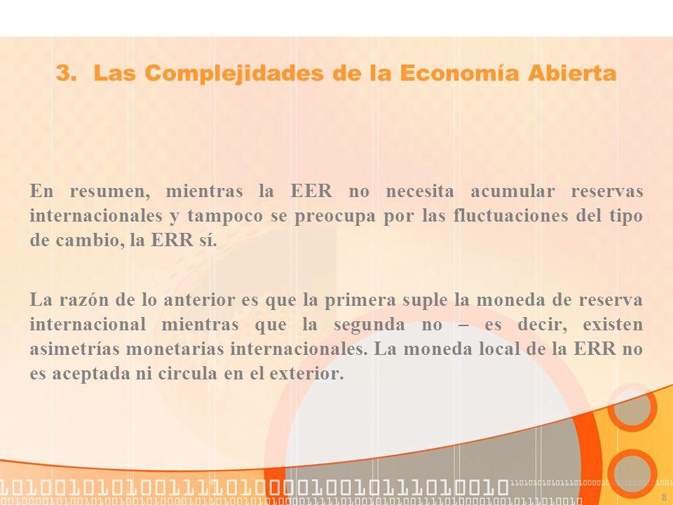 8 En resumen, mientras la EER no necesita acumular reservas internacionales y tampoco se preocupa por las fluctuaciones del tipo de cambio, la ERR sí.