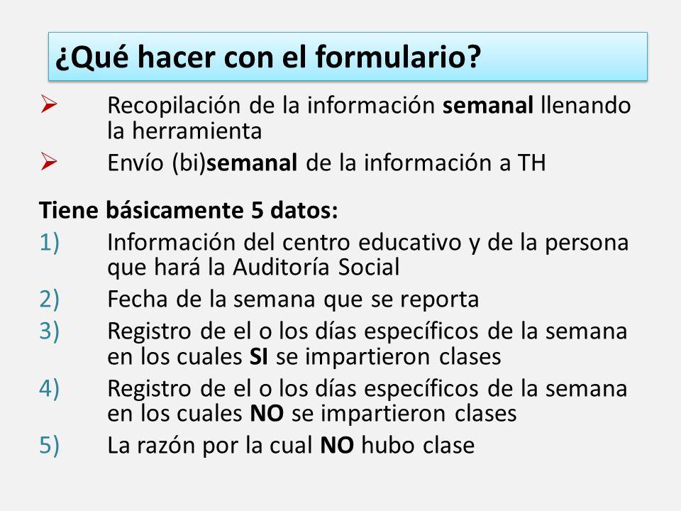 ¿Qué hacer con el formulario? Recopilación de la información semanal llenando la herramienta Envío (bi)semanal de la información a TH Tiene básicament