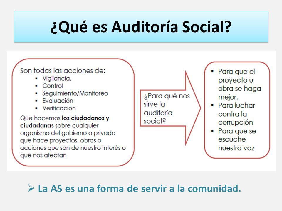 ¿Qué es Auditoría Social? La AS es una forma de servir a la comunidad.