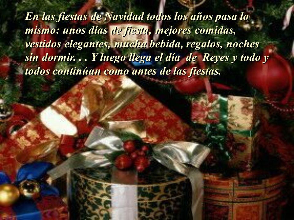 En las fiestas de Navidad todos los años pasa lo mismo: unos días de fiesta, mejores comidas, vestidos elegantes, mucha bebida, regalos, noches sin dormir...