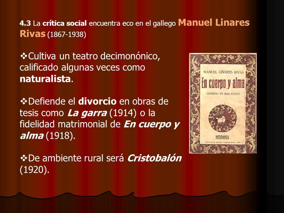 4.3 La crítica social encuentra eco en el gallego Manuel Linares Rivas (1867-1938) Cultiva un teatro decimonónico, calificado algunas veces como natur